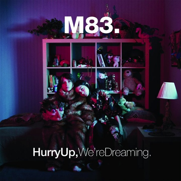 M83 : Hurry Up, We're Dreaming.    [M]  (*2013 Grammy nom - Best Alternative Album!!)